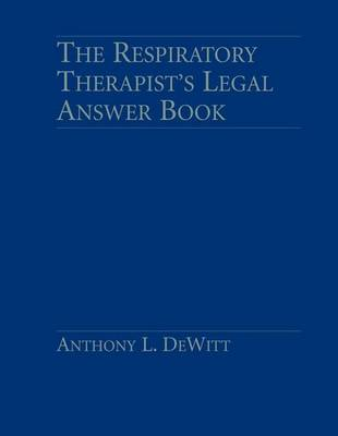 The Respiratory Therapist's Legal Answer Book (Hardback)