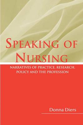 Speaking of Nursing...: Narratives of Practice, Research, Policy, and the Profession (Paperback)