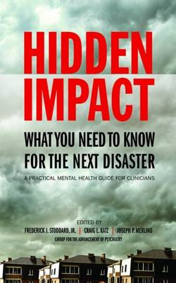 Hidden Impact: What You Need to Know for the Next Disaster: A Practical Mental Health Guide for Clinicians (Paperback)