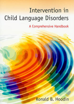 Intervention in Child Language Disorders: A Comprehensive Handbook (Paperback)