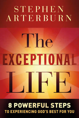 The Exceptional Life: 8 Powerful Steps to Experiencing God's Best for You (Hardback)