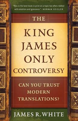 The King James Only Controversy: Can You Trust the Modern Translations? (Paperback)
