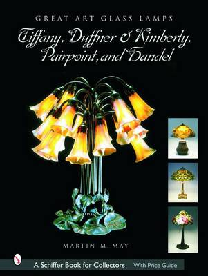 Great Art Glass Lamps: Tiffany, Duffner and Kimberly, Pairpoint, and Handel (Hardback)