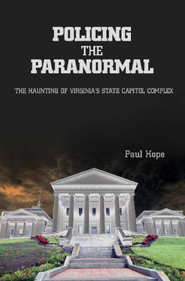 Policing the Paranormal: The Haunting of Virginia's State Capitol Complex (Paperback)