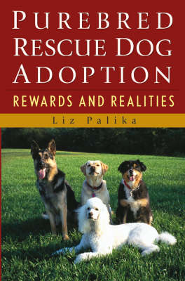 Purebred Rescue Dog Adoption: Rewards and Realities (Paperback)