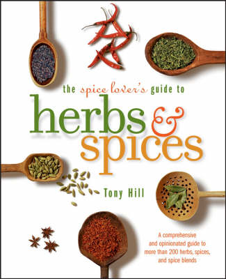 The Spice Lover's Guide to Herbs and Spices: Seasonings for the Global Kitchen (Paperback)