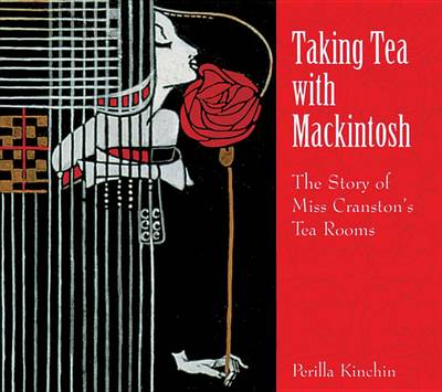 Taking Tea with Mackintosh: The Story of Miss Cranston's Tea Rooms (Paperback)