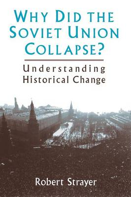 Why Did the Soviet Union Collapse?: Understanding Historical Change (Paperback)