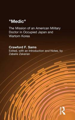 Medic: The Mission of an American Military Doctor in Occupied Japan and Wartorn Korea (Hardback)