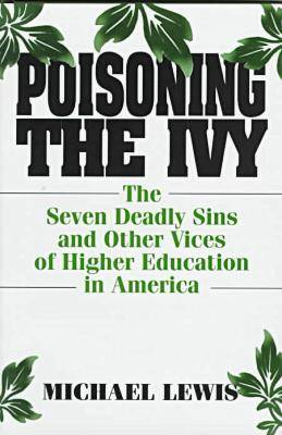 Poisoning the Ivy: The Seven Deadly Sins and Other Vices of Higher Education in America (Hardback)