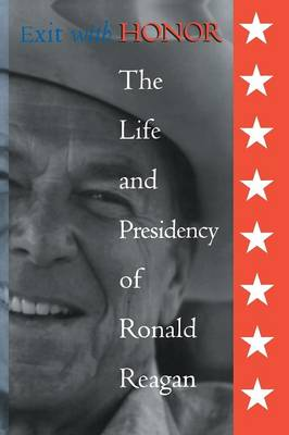 Exit with Honor: The Life and Presidency of Ronald Reagan (Paperback)