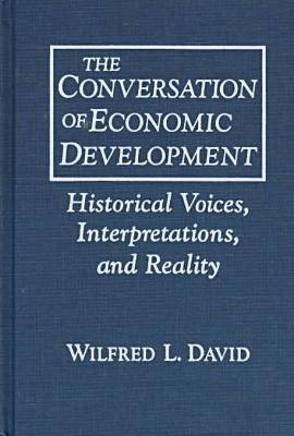The Conversation of Economic Development: Historical Voices, Interpretations, and Reality (Hardback)