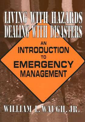 Living with Hazards, Dealing with Disasters: An Introduction to Emergency Management (Hardback)
