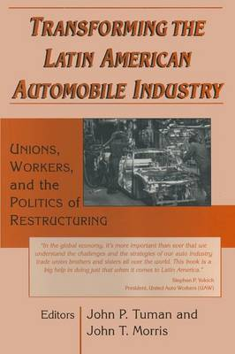 Transforming the Latin American Automobile Industry: Union, Workers and the Politics of Restructuring - Perspectives on Latin America & the Caribbean (Paperback)