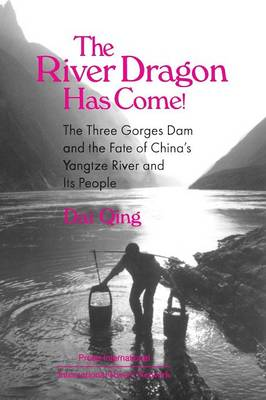 The River Dragon Has Come!: Three Gorges Dam and the Fate of China's Yangtze River and its People (Paperback)