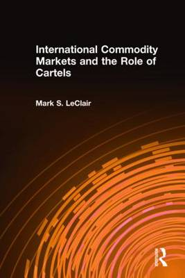 International Commodity Markets and the Role of Cartels (Hardback)