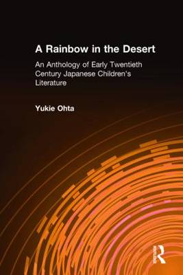 A Rainbow in the Desert: An Anthology of Early Twentieth Century Japanese Children's Literature (Hardback)