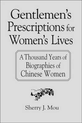 Gentlemen's Prescriptions for Women's Lives: A Thousand Years of Biographies of Chinese Women (Hardback)