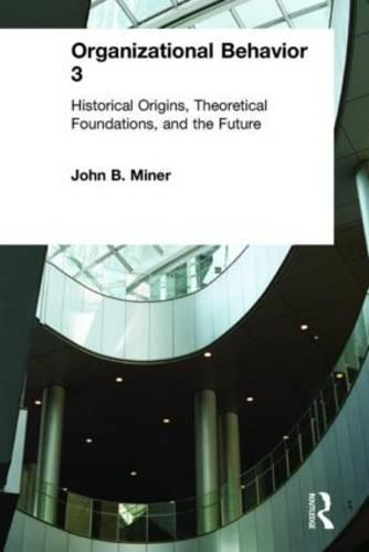 Organizational Behavior: 3: Historical Origins, Theoretical Foundations, and the Future (Hardback)