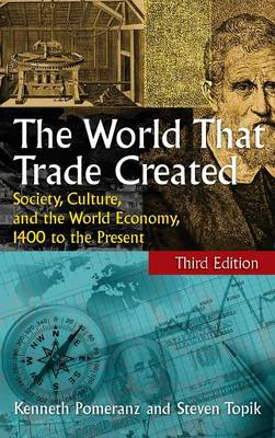 The World That Trade Created: Society, Culture and the World Economy, 1400 to the Present (Hardback)