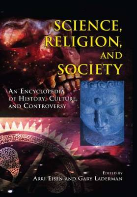 Science, Religion, and Society: An Encyclopedia of History, Culture, and Controversy (Hardback)