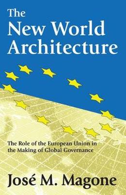 The New World Architecture: The Role of the European Union in the Making of Global Governance (Hardback)