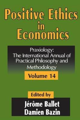 Positive Ethics in Economics: Praxiology: The International Annual of Practical Philosophy and Methodology v. 14 (Hardback)