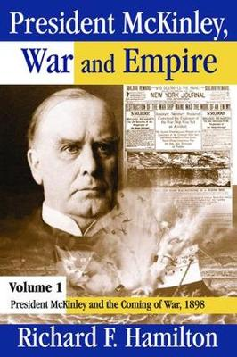 President McKinley, War and Empire: President McKinley and the Coming of War, 1898 v. 1 (Hardback)
