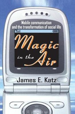 Magic in the Air: Mobile Communication and the Transformation of Social Life (Hardback)