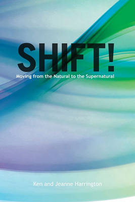 Shift!: Moving from the Natural to the Supernatural (Paperback)