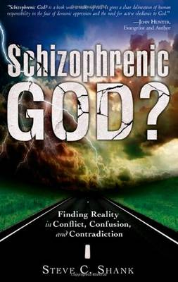 Schizophrenic God?: Finding Reality in Conflict, Confusion, and Contradiction (Paperback)