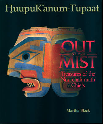 HuupuKanum Tupaat, Out of the Mist: Treasures of the Nuu-chah-nulth Chiefs (Hardback)