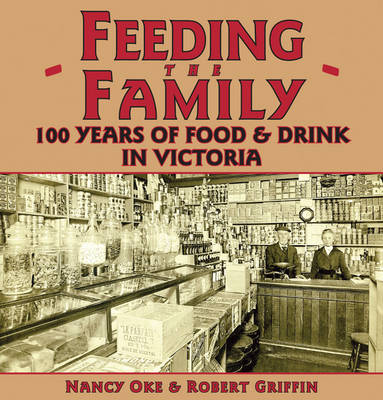 Feeding the Family: 100 Years of Food & Drink in Victoria (Paperback)