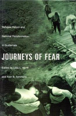 Journeys of Fear: Refugee Return and National Transformation in Guatemala (Hardback)