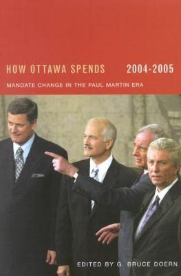 How Ottawa Spends 2004-2005: Mandate Change and Continuity in the Paul Martin Era (Hardback)