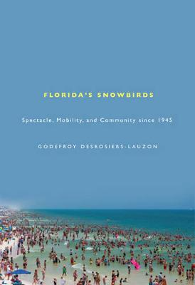 Florida's Snowbirds: Spectacle, Mobility, and Community Since 1945 (Paperback)