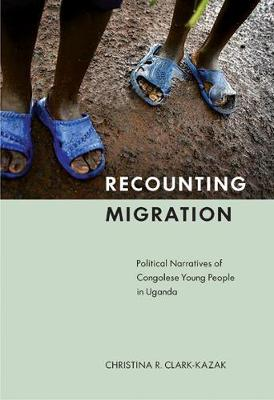Recounting Migration: Political Narratives of Congolese Young People in Uganda (Paperback)