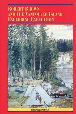 Robert Brown and the Vancouver Island Exploring Expedition - The Pioneers of British Columbia (Paperback)