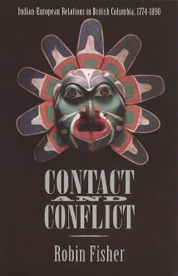 Contact and Conflict: Indian-European Relations in British Columbia, 1774-1890 (Paperback)