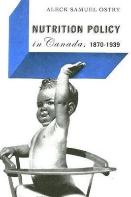 Nutrition Policy in Canada, 1870-1939 (Hardback)