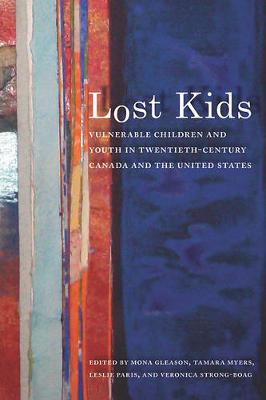 Lost Kids: Vulnerable Children and Youth in Twentieth-Century Canada and the United States (Paperback)