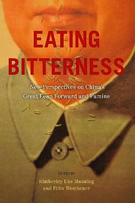 Eating Bitterness: New Perspectives on China's Great Leap Forward and Famine - Contemporary Chinese Studies (Paperback)