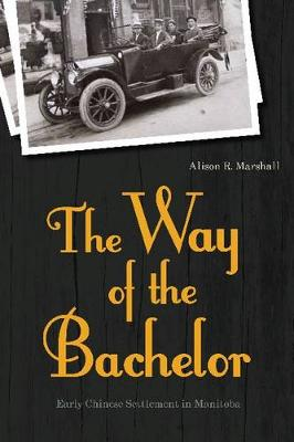 The Way of the Bachelor: Early Chinese Settlement in Manitoba - Asian Religions and Society (Paperback)