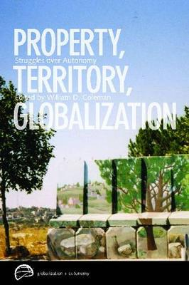 Property, Territory, Globalization: Struggles Over Autonomy - Globalization and Autonomy Series (Paperback)