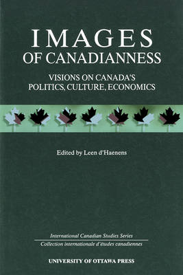 Images of Canadianness: Visions on Canada's Politics, Culture and Economics - International Canadain studies (Paperback)