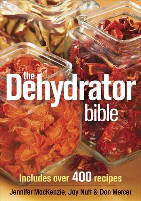 The Dehydrator Bible: Includes Over 400 Recipes (Paperback)