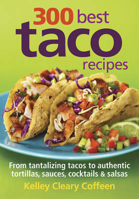 300 Best Taco Recipes: From Tantalizing Tacos to Authentic Tortillas, Sauces, Cocktails and Salsas (Paperback)