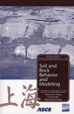 Soil and Rock Behavior Modeling - Geotechnical Special Publication v. 150 (Paperback)