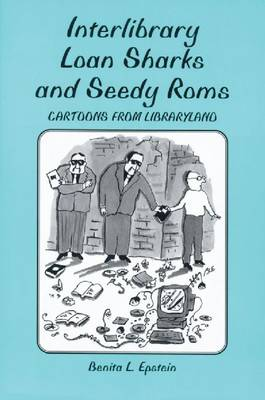 Interlibrary Loan Sharks and Seedy Roms: Cartoons from Libraryland (Paperback)