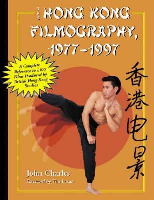 The Hong Kong Filmography, 1977-1997: A Complete Reference to 1, 100 Films Produced by British Hong Kong Studios (Hardback)